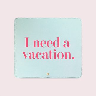I Need a Vacation Mouse Pad